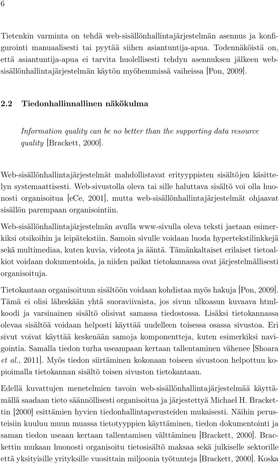 09]. 2.2 Tiedonhallinnallinen näkökulma Information quality can be no better than the supporting data resource quality [Brackett, 2000].