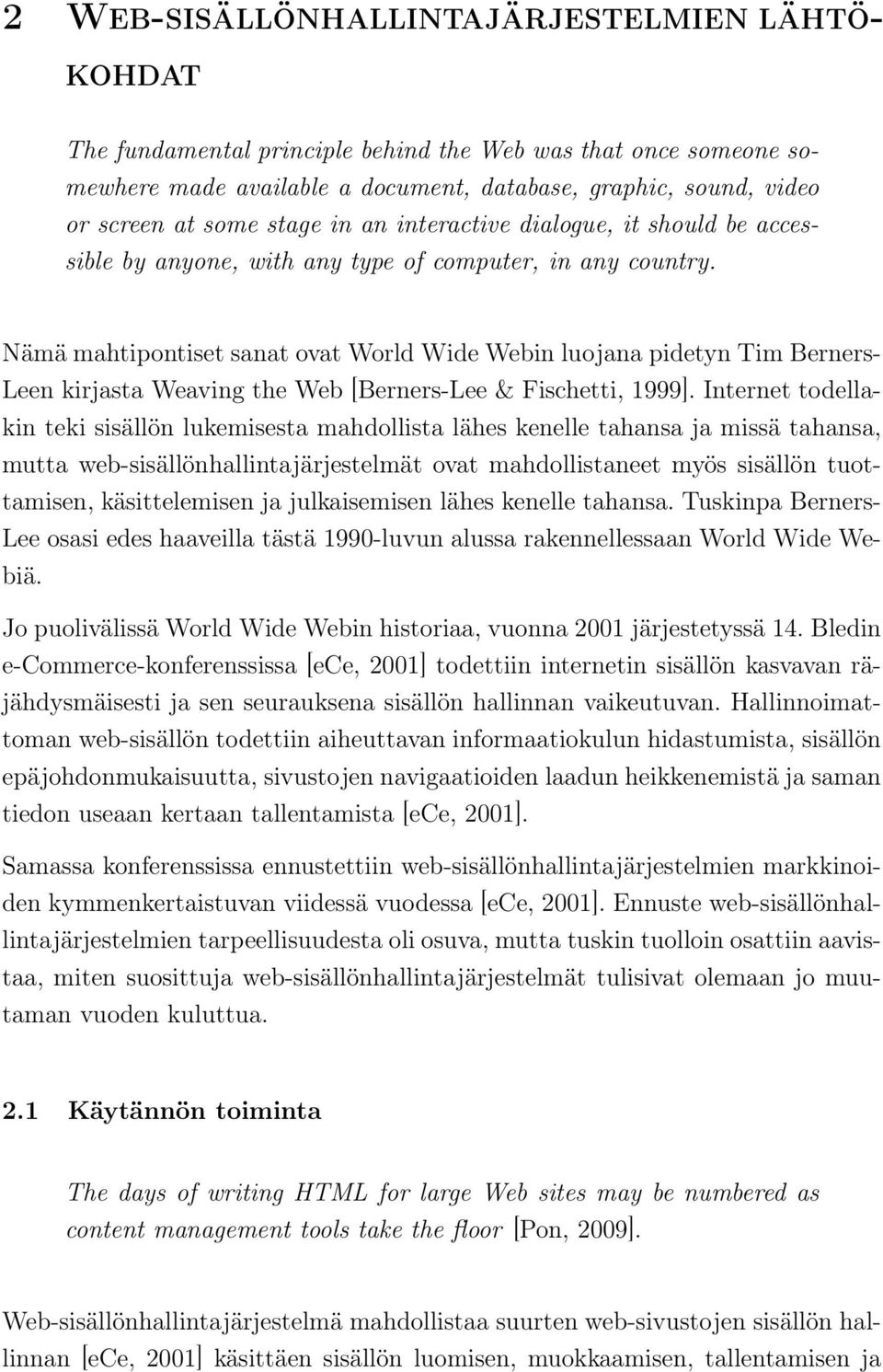 Nämä mahtipontiset sanat ovat World Wide Webin luojana pidetyn Tim Berners- Leen kirjasta Weaving the Web [Berners-Lee & Fischetti, 1999].