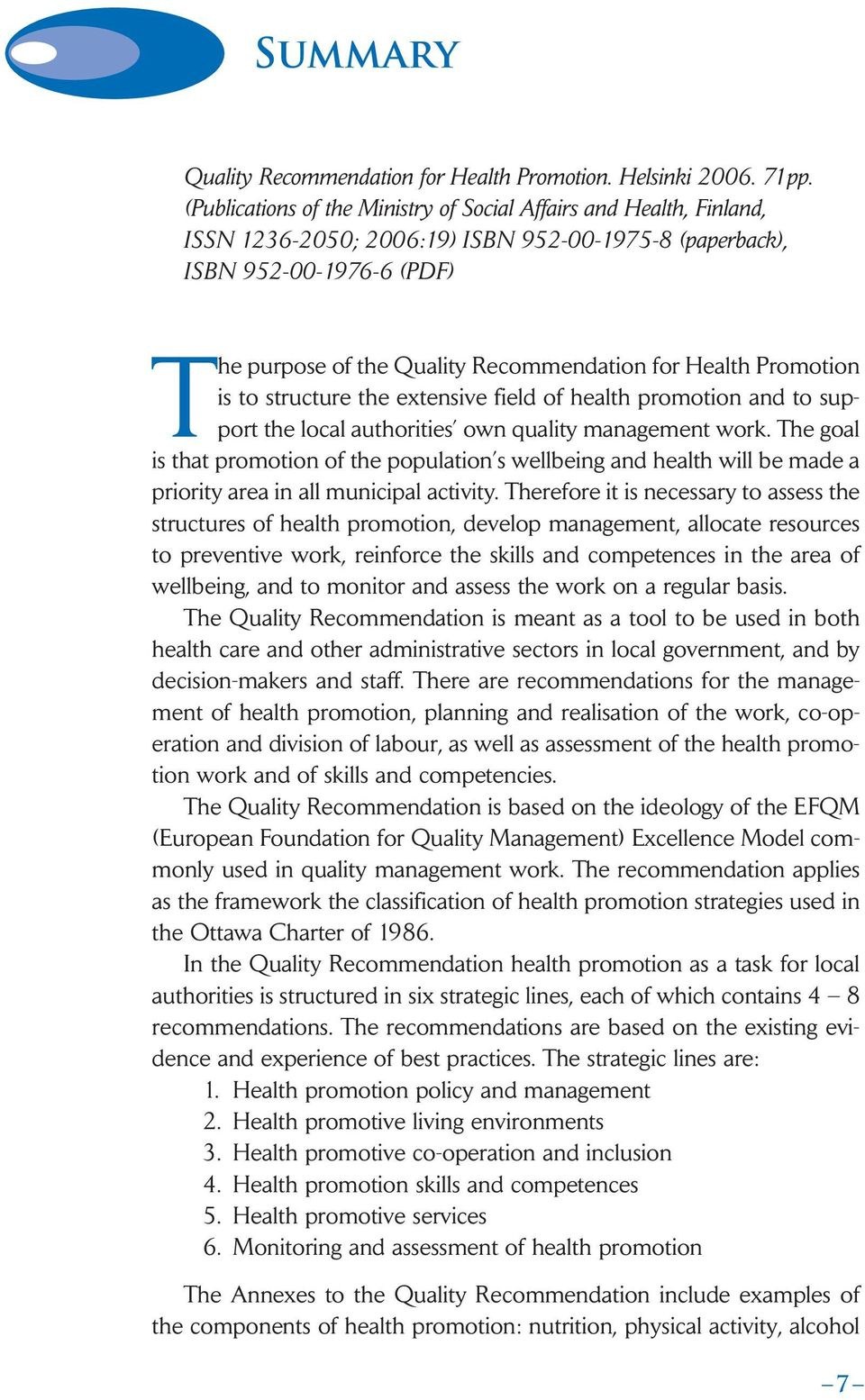 Health Promotion is to structure the extensive field of health promotion and to support the local authorities own quality management work.