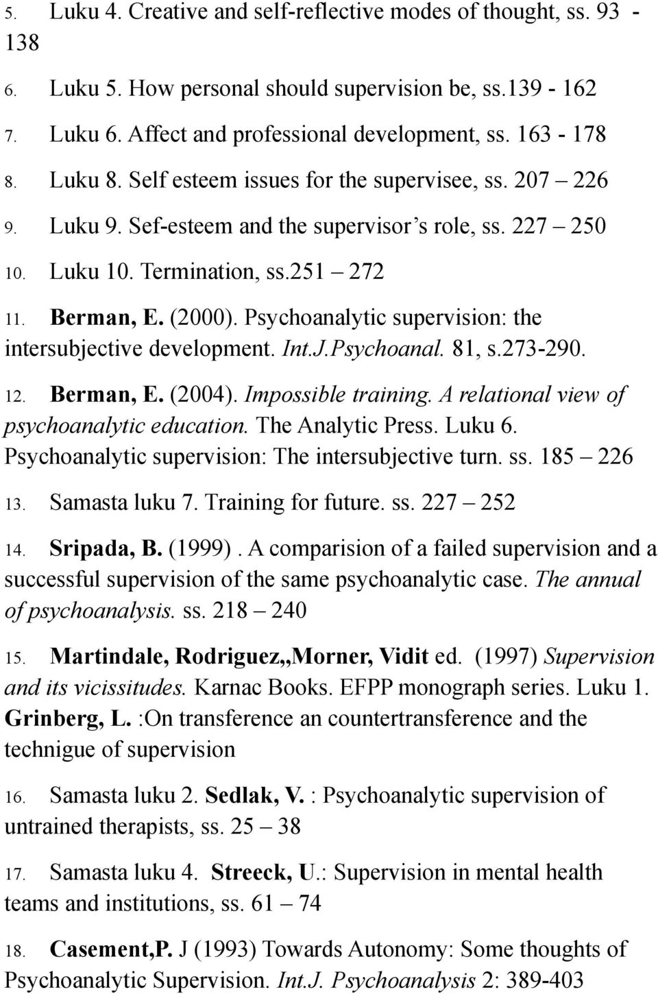Psychoanalytic supervision: the intersubjective development. Int.J.Psychoanal. 81, s.273-290. 12. Berman, E. (2004). Impossible training. A relational view of psychoanalytic education.