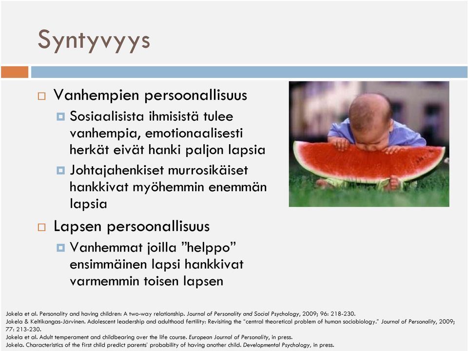 Journal of Personality and Social Psychology, 2009; 96: 218-230. Jokela & Keltikangas-Järvinen.