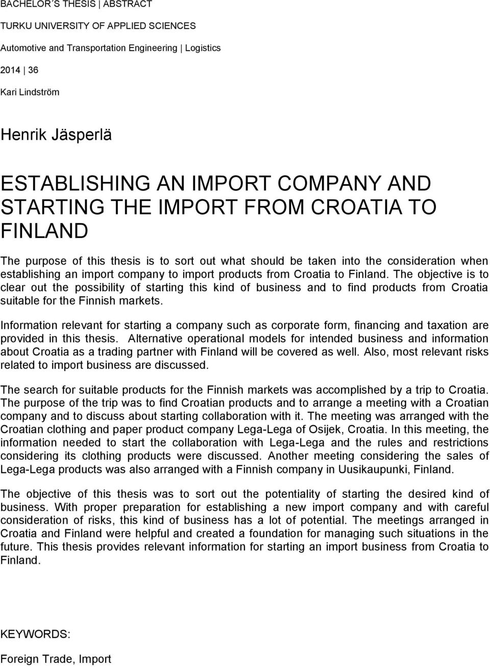 The objective is to clear out the possibility of starting this kind of business and to find products from Croatia suitable for the Finnish markets.