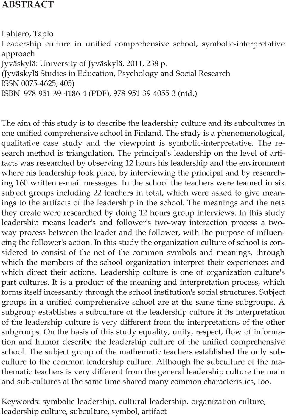 ) The aim of this study is to describe the leadership culture and its subcultures in one unified comprehensive school in Finland.