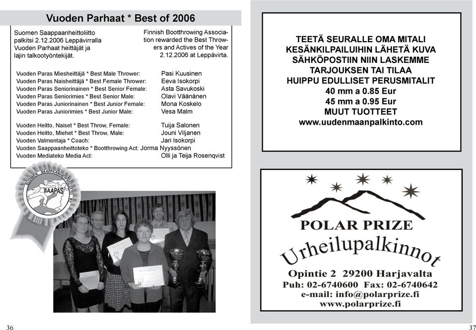 Paras Juniorinainen * Best Junior Female: Vuoden Paras Juniorimies * Best Junior Male: Finnish Bootthrowing Association rewarded the Best Throwers and Actives of the Year 2.12.2006 at Leppävirta.