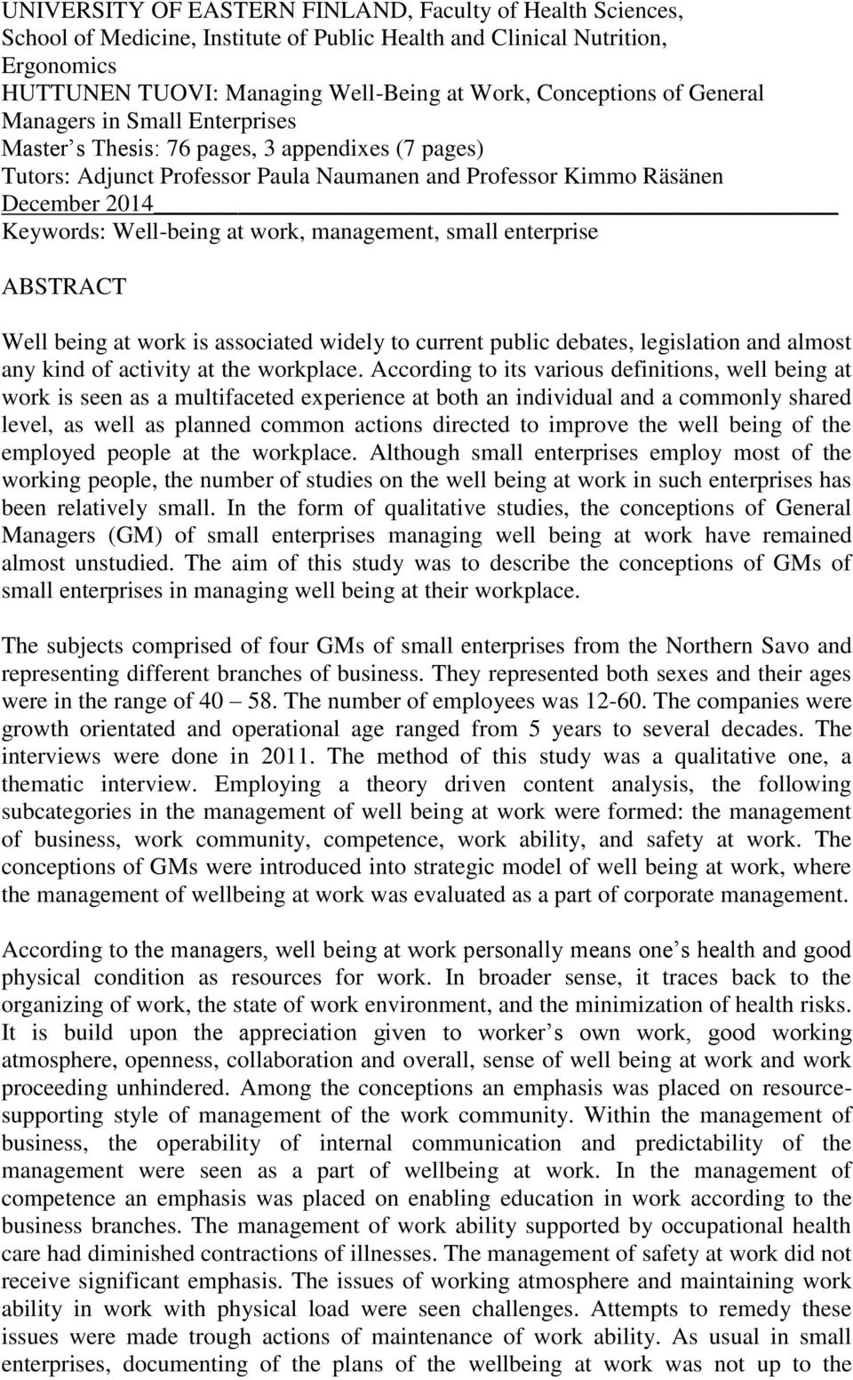 work, management, small enterprise ABSTRACT Well being at work is associated widely to current public debates, legislation and almost any kind of activity at the workplace.