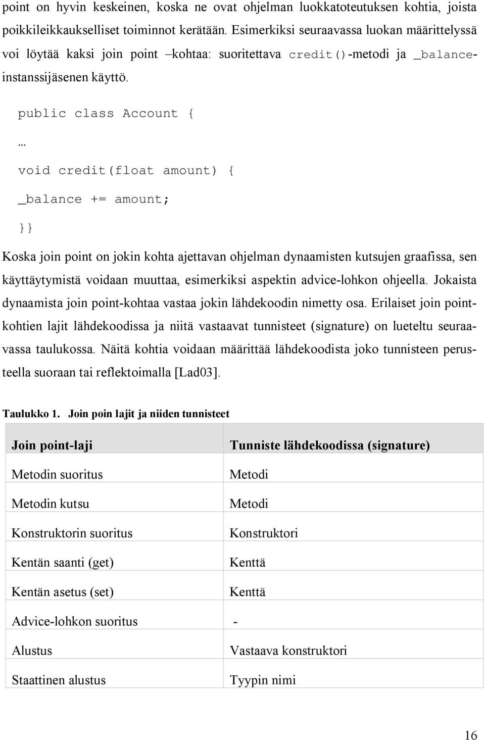 public class Account { void credit(float amount) { _balance += amount; }} Koska join point on jokin kohta ajettavan ohjelman dynaamisten kutsujen graafissa, sen käyttäytymistä voidaan muuttaa,
