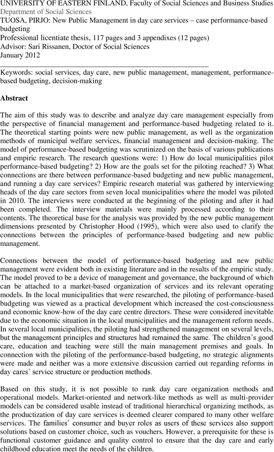 management, performancebased budgeting, decision-making Abstract The aim of this study was to describe and analyze day care management especially from the perspective of financial management and