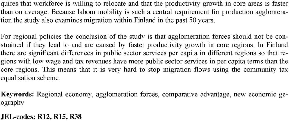 For regional policies the conclusion of the study is that agglomeration forces should not be constrained if they lead to and are caused by faster productivity growth in core regions.