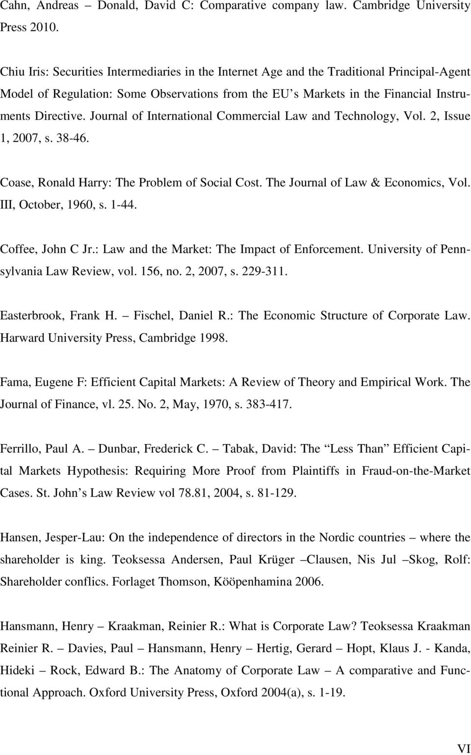 Journal of International Commercial Law and Technology, Vol. 2, Issue 1, 2007, s. 38-46. Coase, Ronald Harry: The Problem of Social Cost. The Journal of Law & Economics, Vol. III, October, 1960, s.