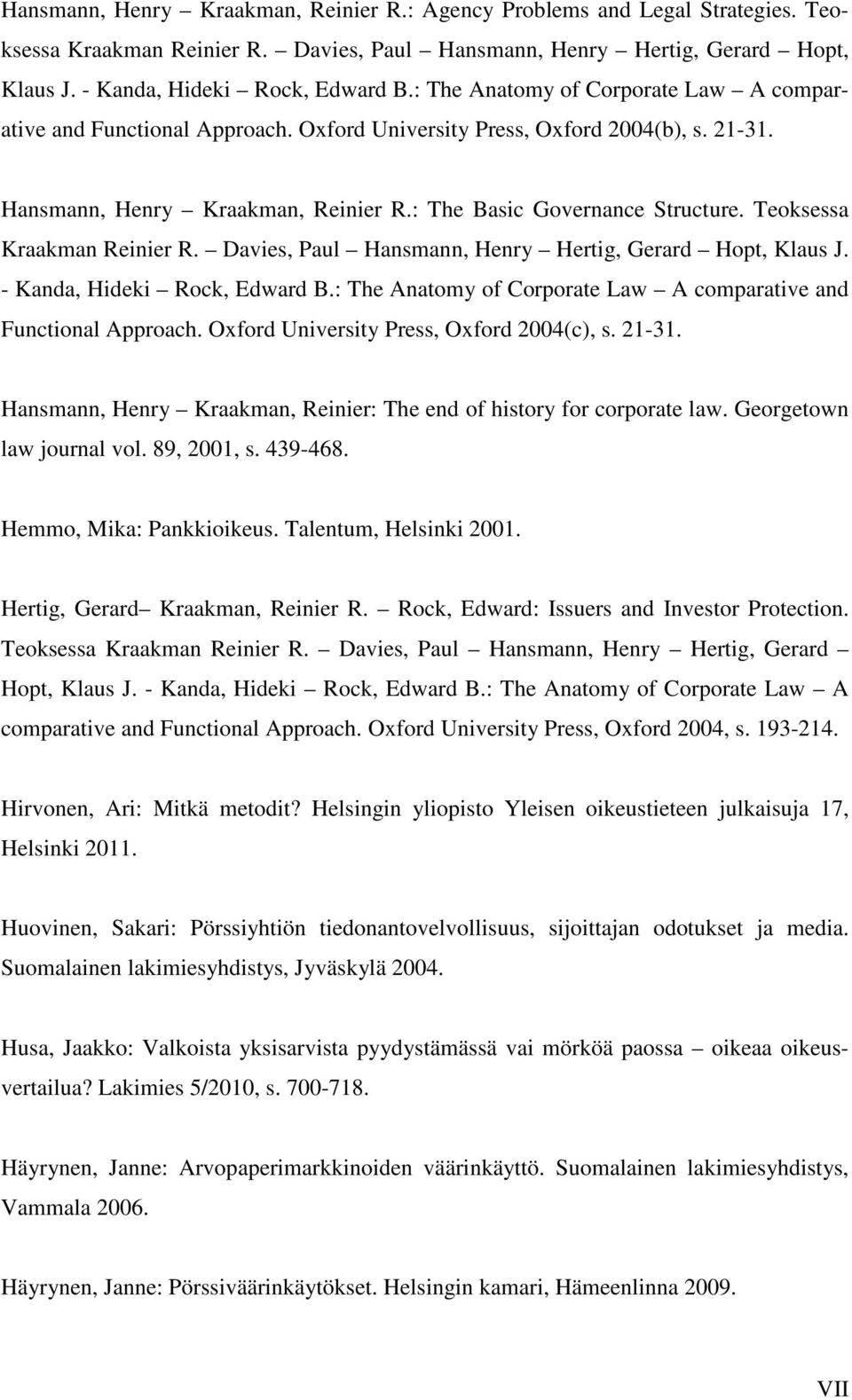 Teoksessa Kraakman Reinier R. Davies, Paul Hansmann, Henry Hertig, Gerard Hopt, Klaus J. - Kanda, Hideki Rock, Edward B.: The Anatomy of Corporate Law A comparative and Functional Approach.