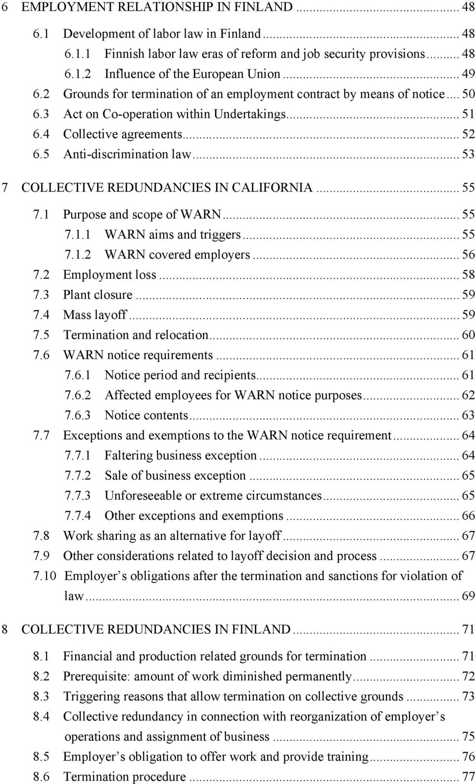 .. 53 7 COLLECTIVE REDUNDANCIES IN CALIFORNIA... 55 7.1 Purpose and scope of WARN... 55 7.1.1 WARN aims and triggers... 55 7.1.2 WARN covered employers... 56 7.2 Employment loss... 58 7.
