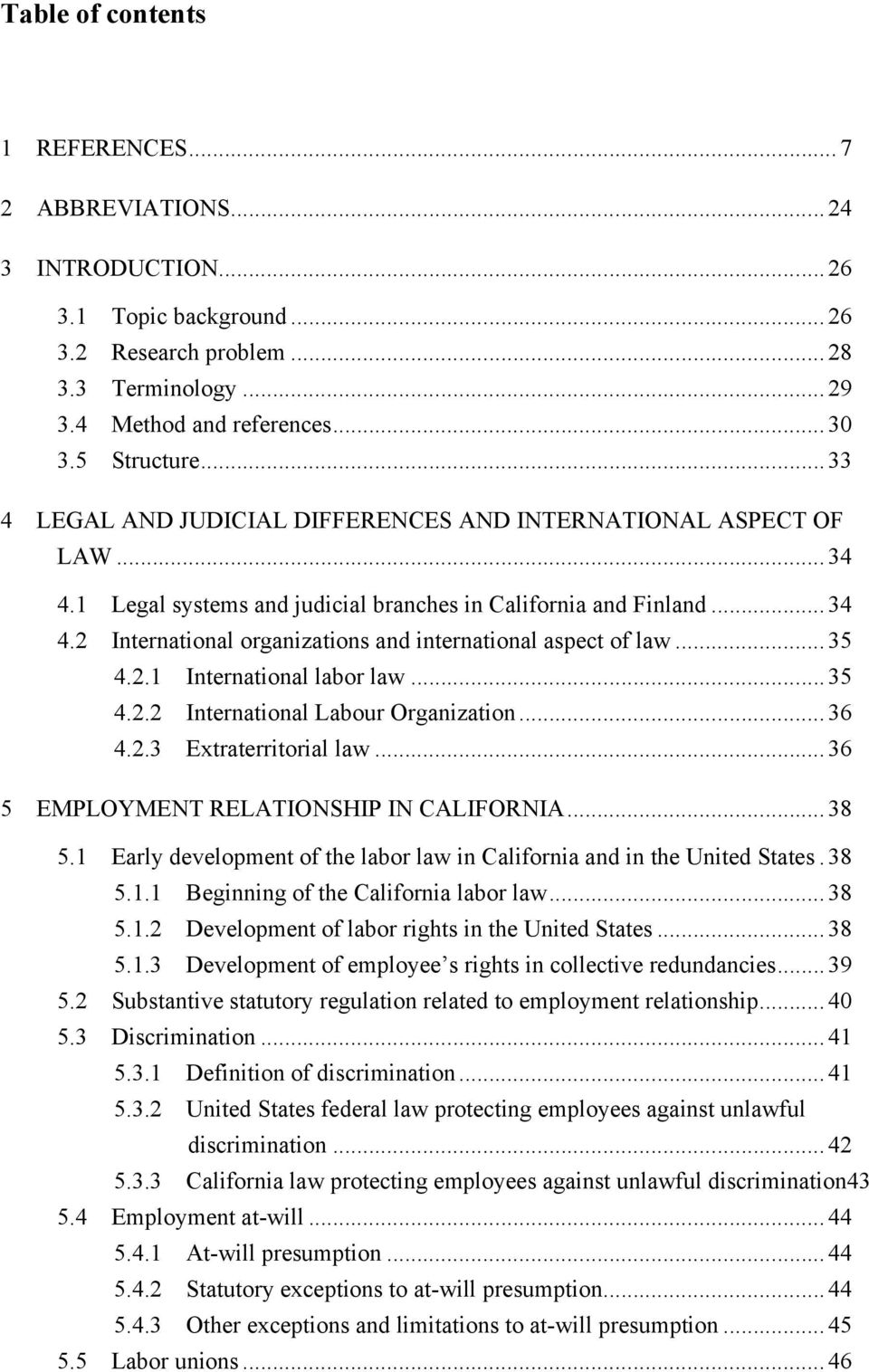 .. 35 4.2.1 International labor law... 35 4.2.2 International Labour Organization... 36 4.2.3 Extraterritorial law... 36 5 EMPLOYMENT RELATIONSHIP IN CALIFORNIA... 38 5.