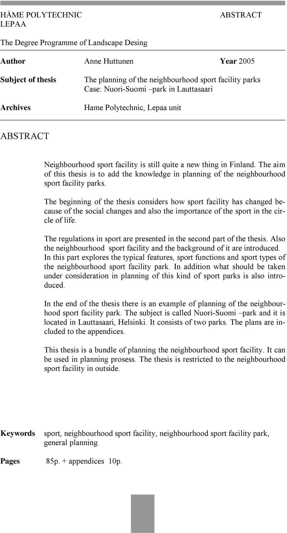 The aim of this thesis is to add the knowledge in planning of the neighbourhood sport facility parks.