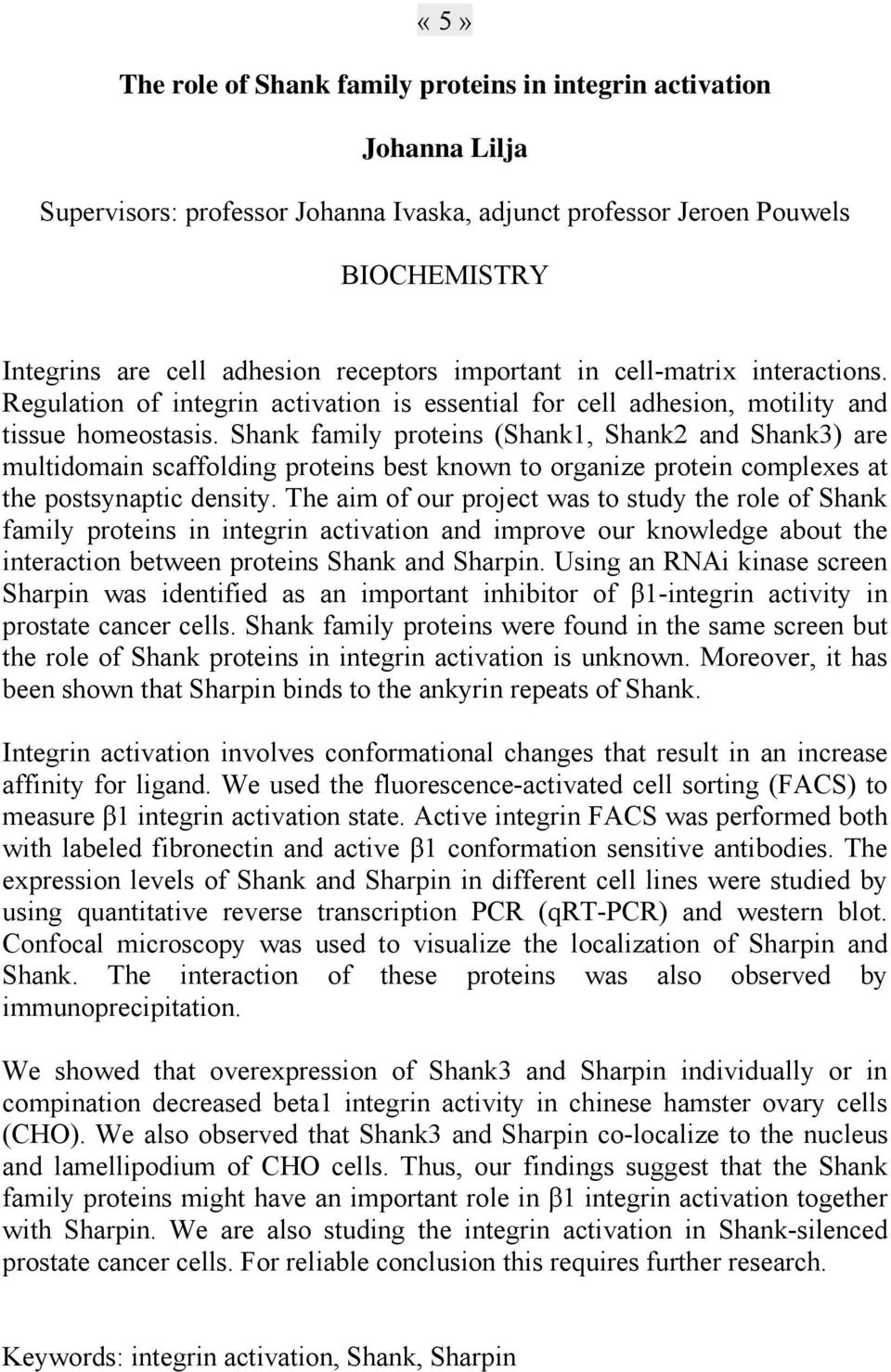 Shank family proteins (Shank1, Shank2 and Shank3) are multidomain scaffolding proteins best known to organize protein complexes at the postsynaptic density.