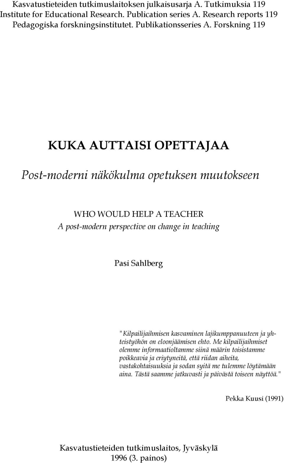 "Forskning 119 KUKA AUTTAISI OPETTAJAA Post-moderni näkökulma opetuksen muutokseen WHO WOULD HELP A TEACHER A post-modern perspective on change in teaching Pasi Sahlberg ""Kilpailijaihmisen"