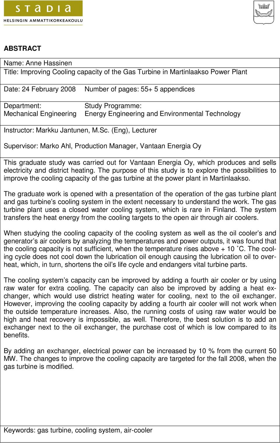 (Eng), Lecturer Supervisor: Marko Ahl, Production Manager, Vantaan Energia Oy This graduate study was carried out for Vantaan Energia Oy, which produces and sells electricity and district heating.