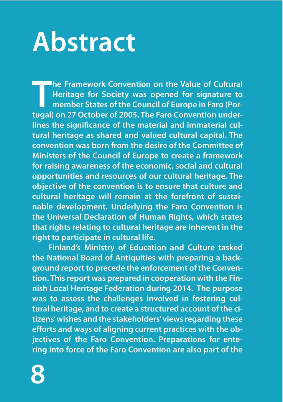The convention was born from the desire of the Committee of Ministers of the Council of Europe to create a framework for raising awareness of the economic, social and cultural opportunities and