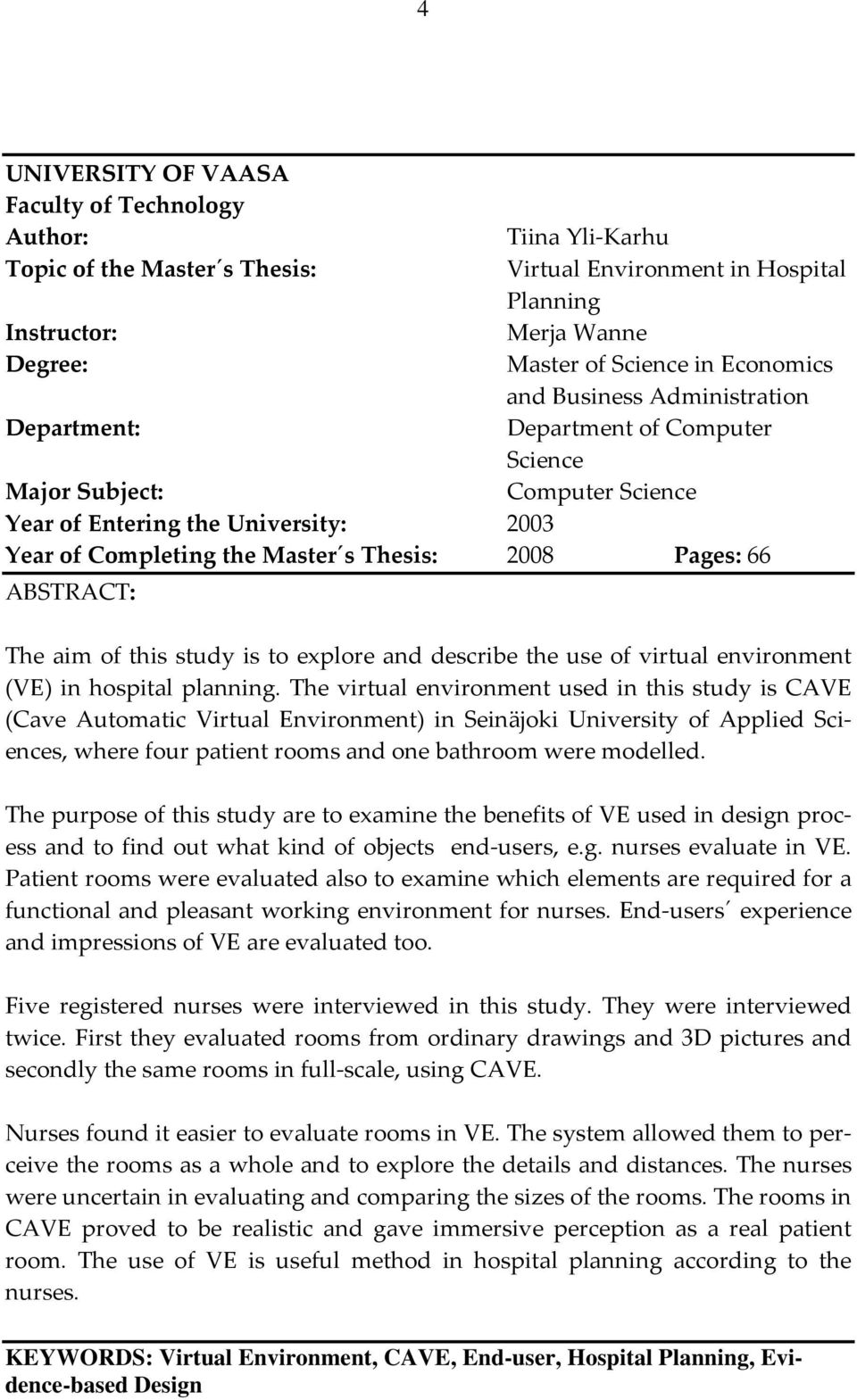 Pages: 66 ABSTRACT: The aim of this study is to explore and describe the use of virtual environment (VE) in hospital planning.