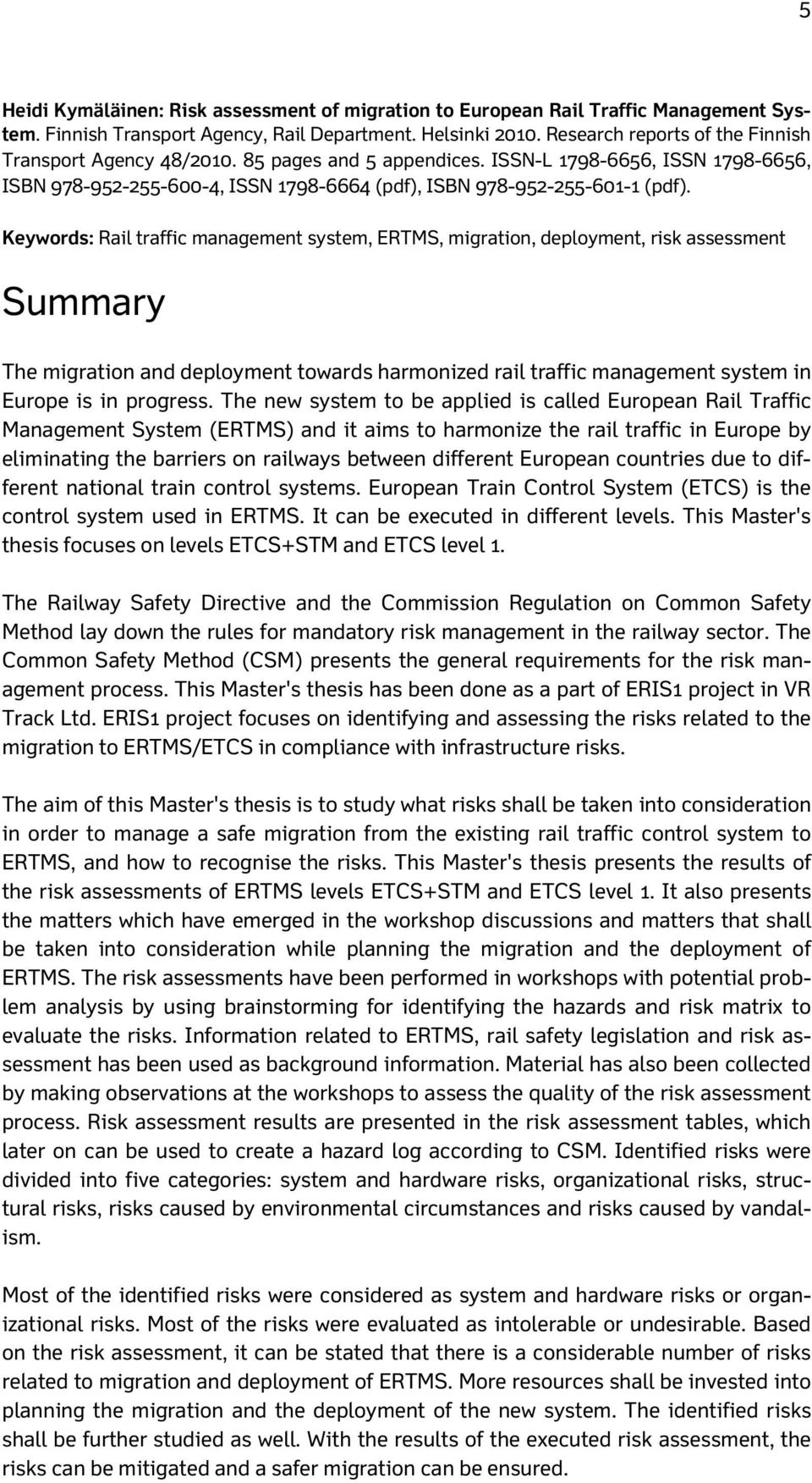 Keywords: Rail traffic management system, ERTMS, migration, deployment, risk assessment Summary The migration and deployment towards harmonized rail traffic management system in Europe is in progress.