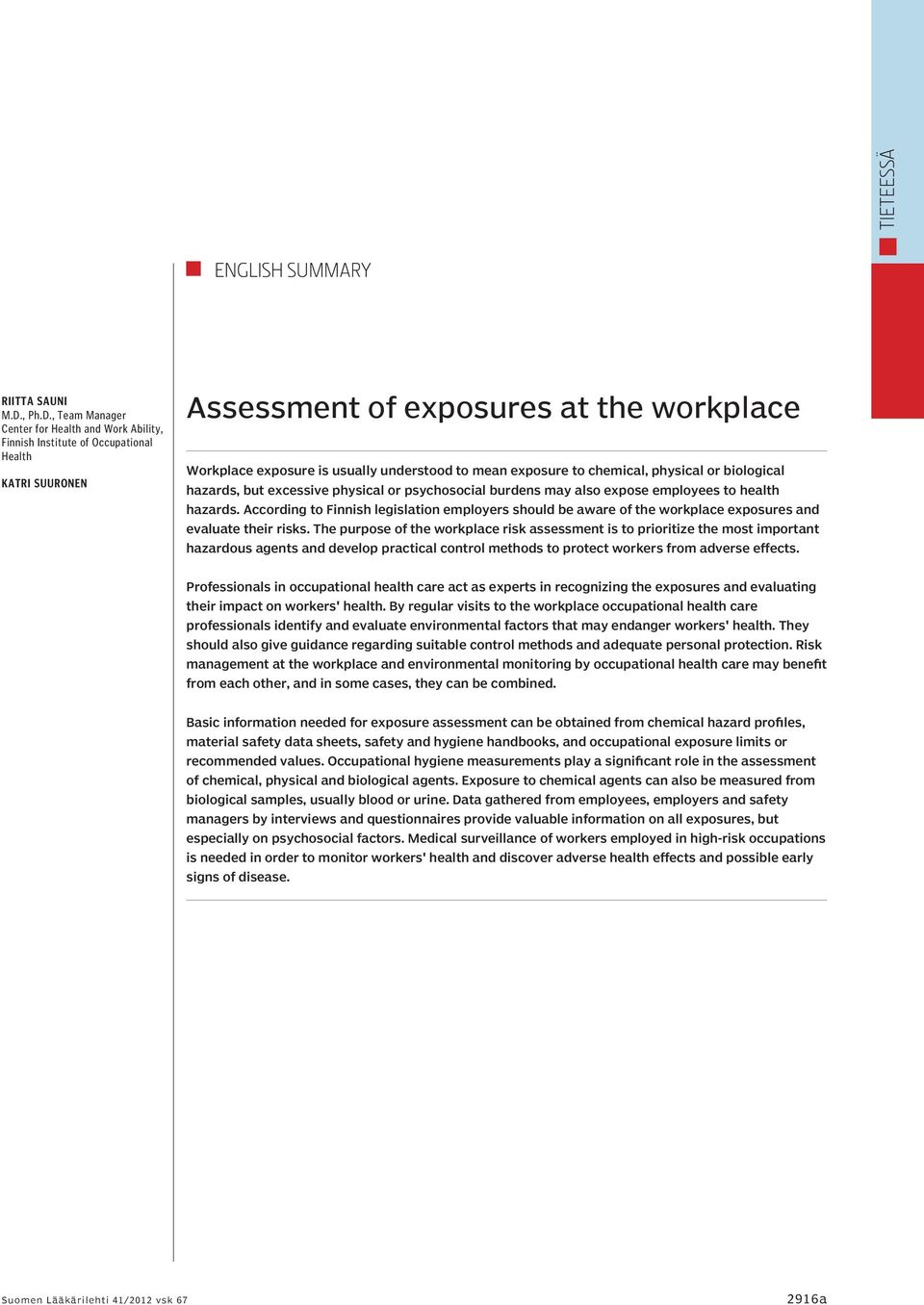, Team Manager Center for Health and Work Ability, Finnish Institute of Occupational Health Katri Suuronen Assessment of exposures at the workplace Workplace exposure is usually understood to mean
