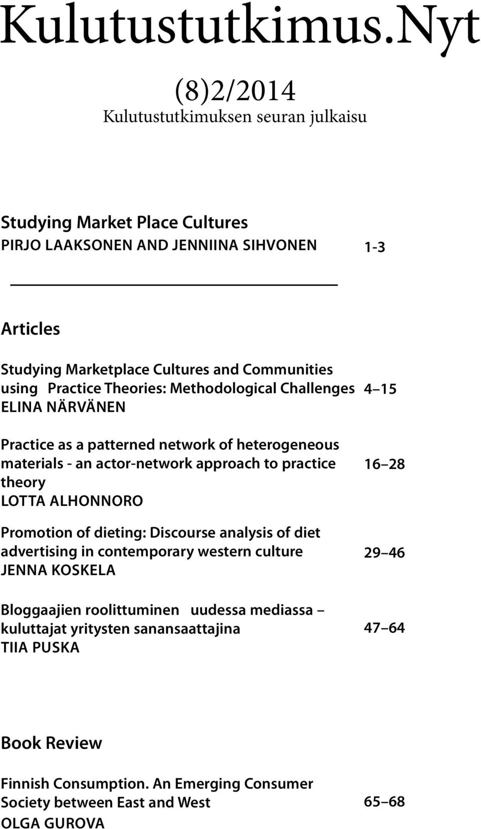 Communities using Practice Theories: Methodological Challenges ELINA NÄRVÄNEN Practice as a patterned network of heterogeneous materials - an actor-network approach to