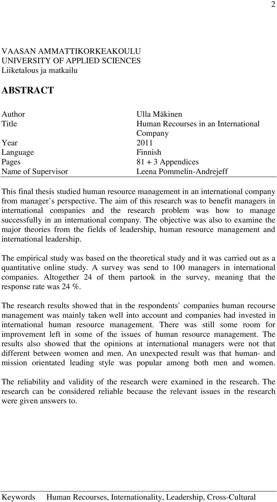 The aim of this research was to benefit managers in international companies and the research problem was how to manage successfully in an international company.