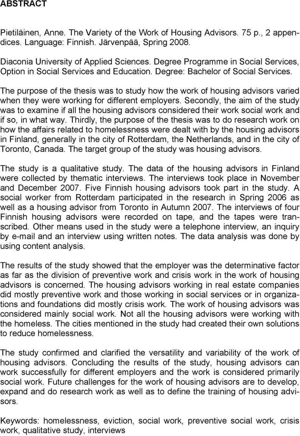 The purpose of the thesis was to study how the work of housing advisors varied when they were working for different employers.