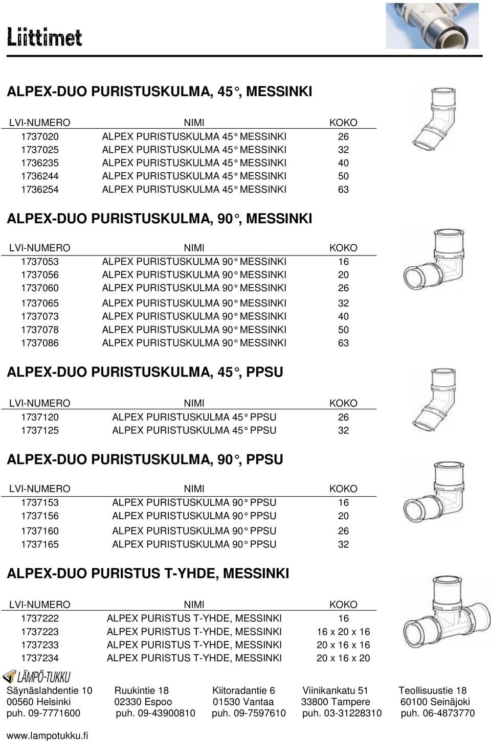 1737060 ALPEX PURISTUSKULMA 90 MESSINKI 26 1737065 ALPEX PURISTUSKULMA 90 MESSINKI 32 1737073 ALPEX PURISTUSKULMA 90 MESSINKI 40 1737078 ALPEX PURISTUSKULMA 90 MESSINKI 50 1737086 ALPEX PURISTUSKULMA
