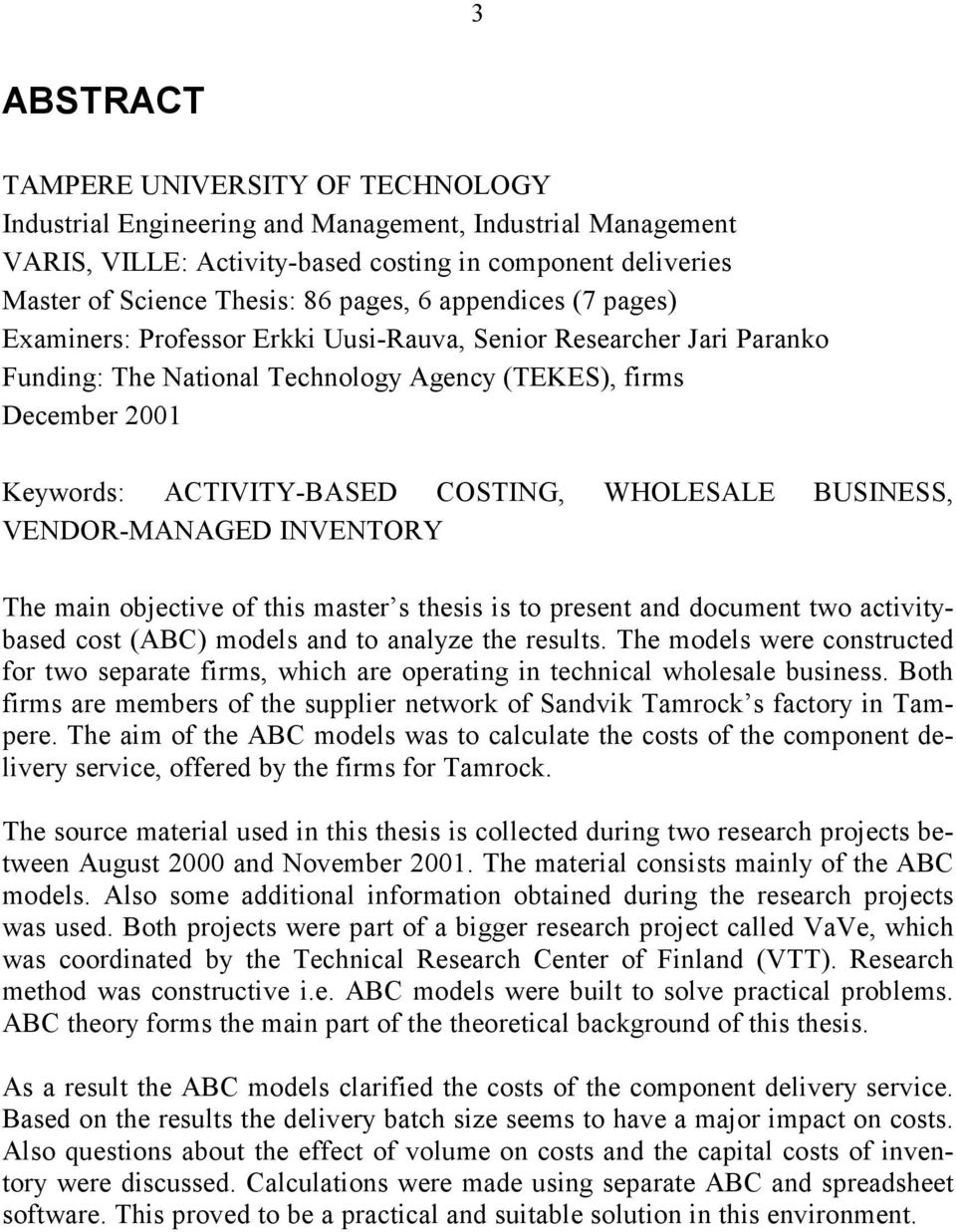 COSTING, WHOLESALE BUSINESS, VENDOR-MANAGED INVENTORY The main objective of this master s thesis is to present and document two activitybased cost (ABC) models and to analyze the results.