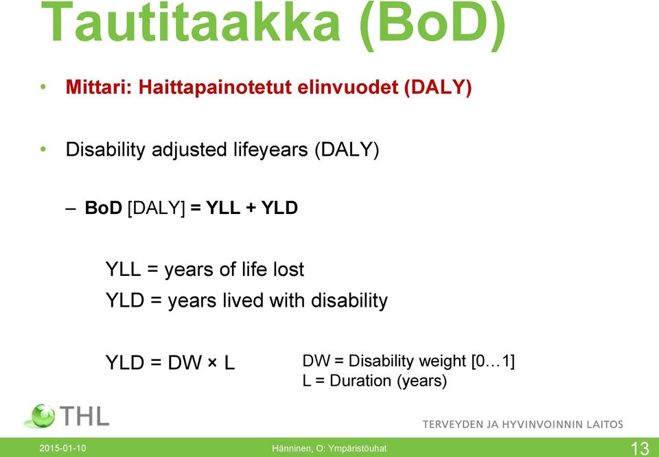 years of life lost YLD = years lived with disability YLD = DW L DW =
