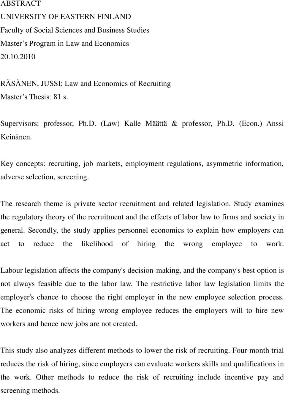 Key concepts: recruiting, job markets, employment regulations, asymmetric information, adverse selection, screening. The research theme is private sector recruitment and related legislation.
