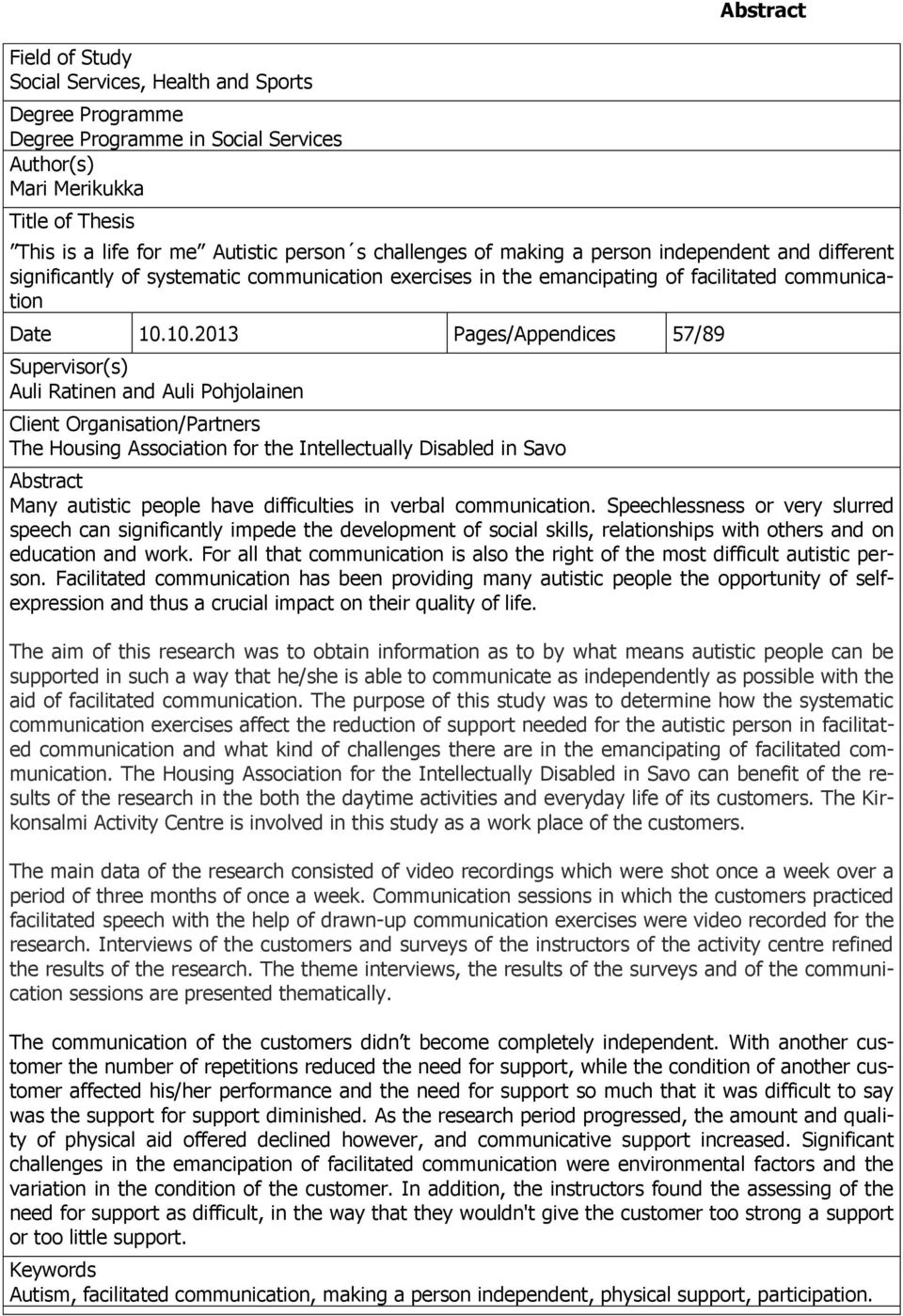 10.2013 Pages/Appendices 57/89 Supervisor(s) Auli Ratinen and Auli Pohjolainen Client Organisation/Partners The Housing Association for the Intellectually Disabled in Savo Abstract Many autistic