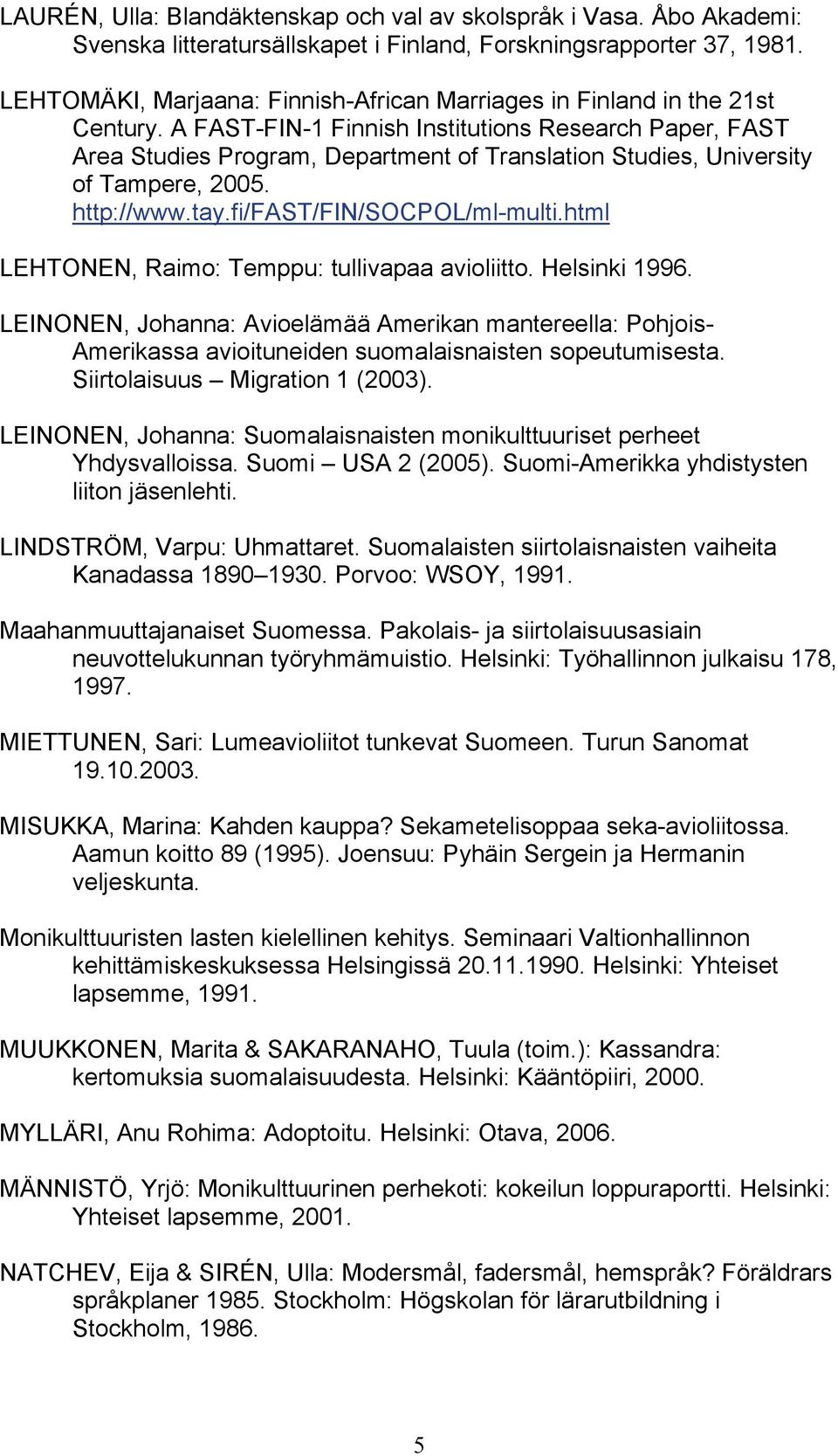 A FAST-FIN-1 Finnish Institutions Research Paper, FAST Area Studies Program, Department of Translation Studies, University of Tampere, 2005. http://www.tay.fi/fast/fin/socpol/ml-multi.