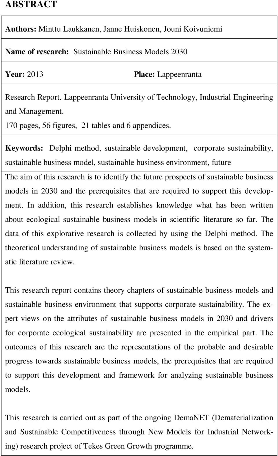 Keywords: Delphi method, sustainable development, corporate sustainability, sustainable business model, sustainable business environment, future The aim of this research is to identify the future
