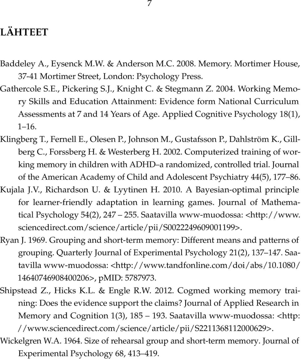 , Johnson M., Gustafsson P., Dahlström K., Gillberg C., Forssberg H. & Westerberg H. 2002. Computerized training of working memory in children with ADHD a randomized, controlled trial.