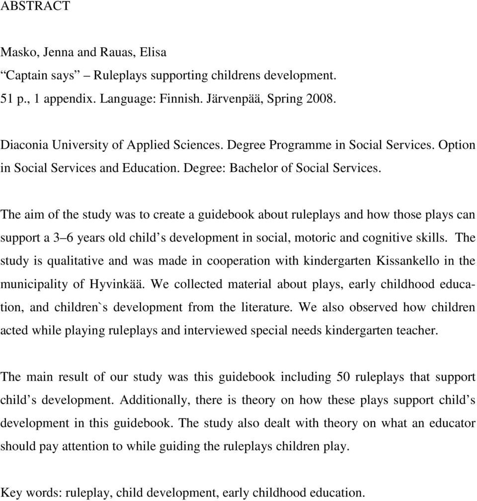 The aim of the study was to create a guidebook about ruleplays and how those plays can support a 3 6 years old child s development in social, motoric and cognitive skills.