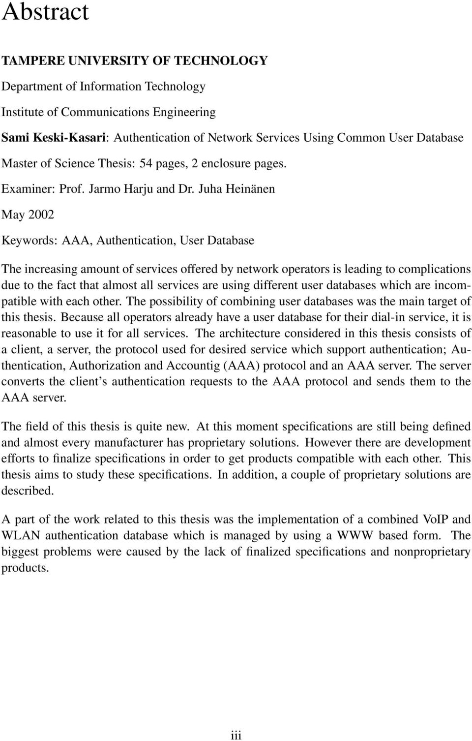 Juha Heinänen May 2002 Keywords: AAA, Authentication, User Database The increasing amount of services offered by network operators is leading to complications due to the fact that almost all services