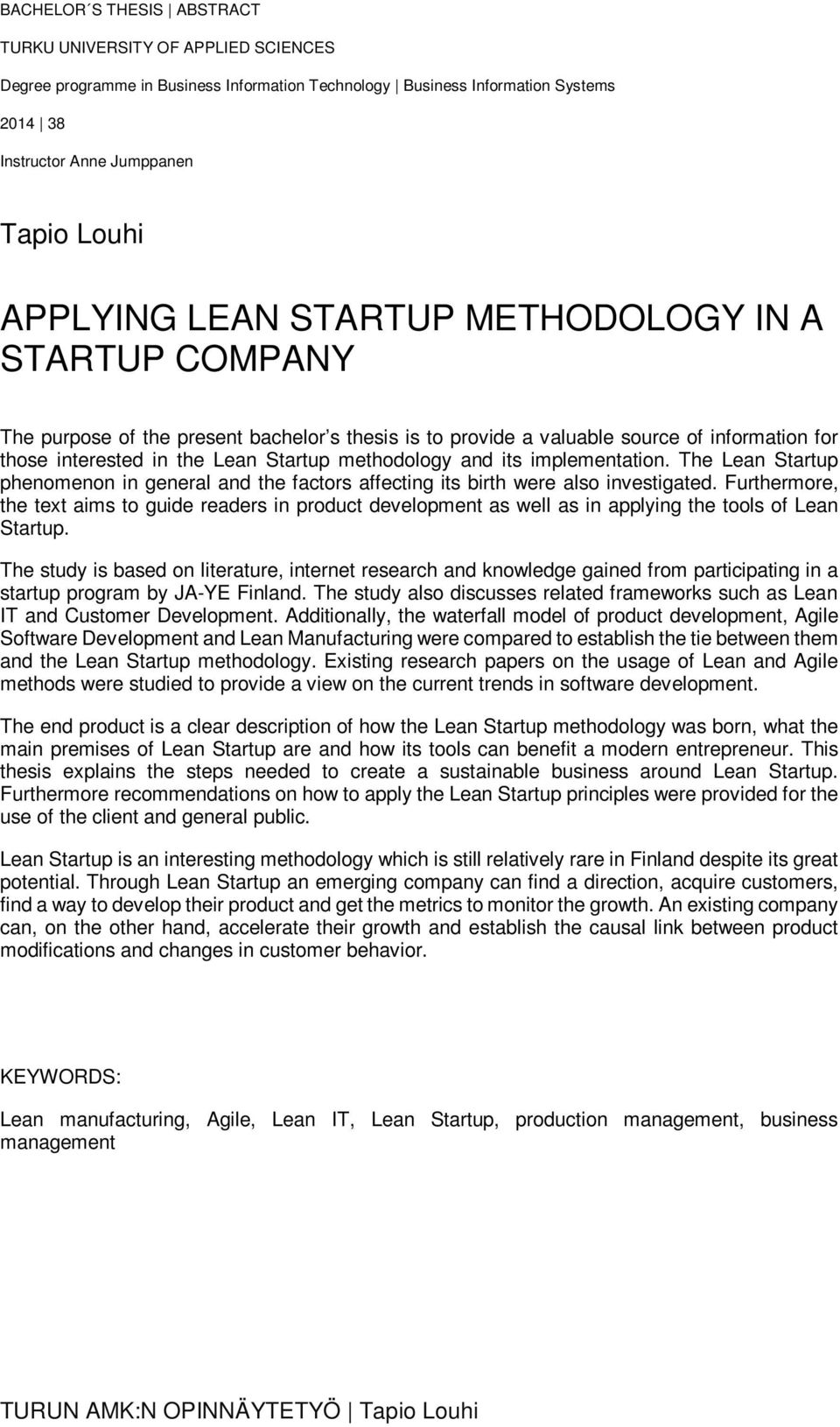 implementation. The Lean Startup phenomenon in general and the factors affecting its birth were also investigated.