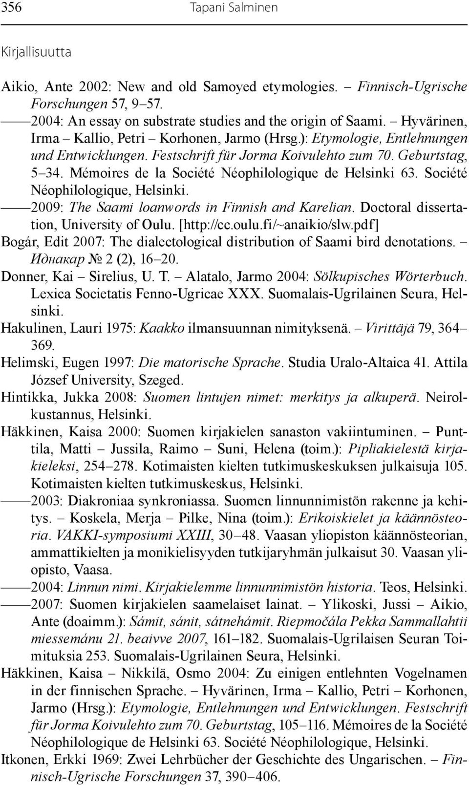Mémoires de la Société Néophilologique de Helsinki 63. Société Néophilologique, Helsinki. 2009: The Saami loanwords in Finnish and Karelian. Doctoral dissertation, University of Oulu. [http://cc.oulu.