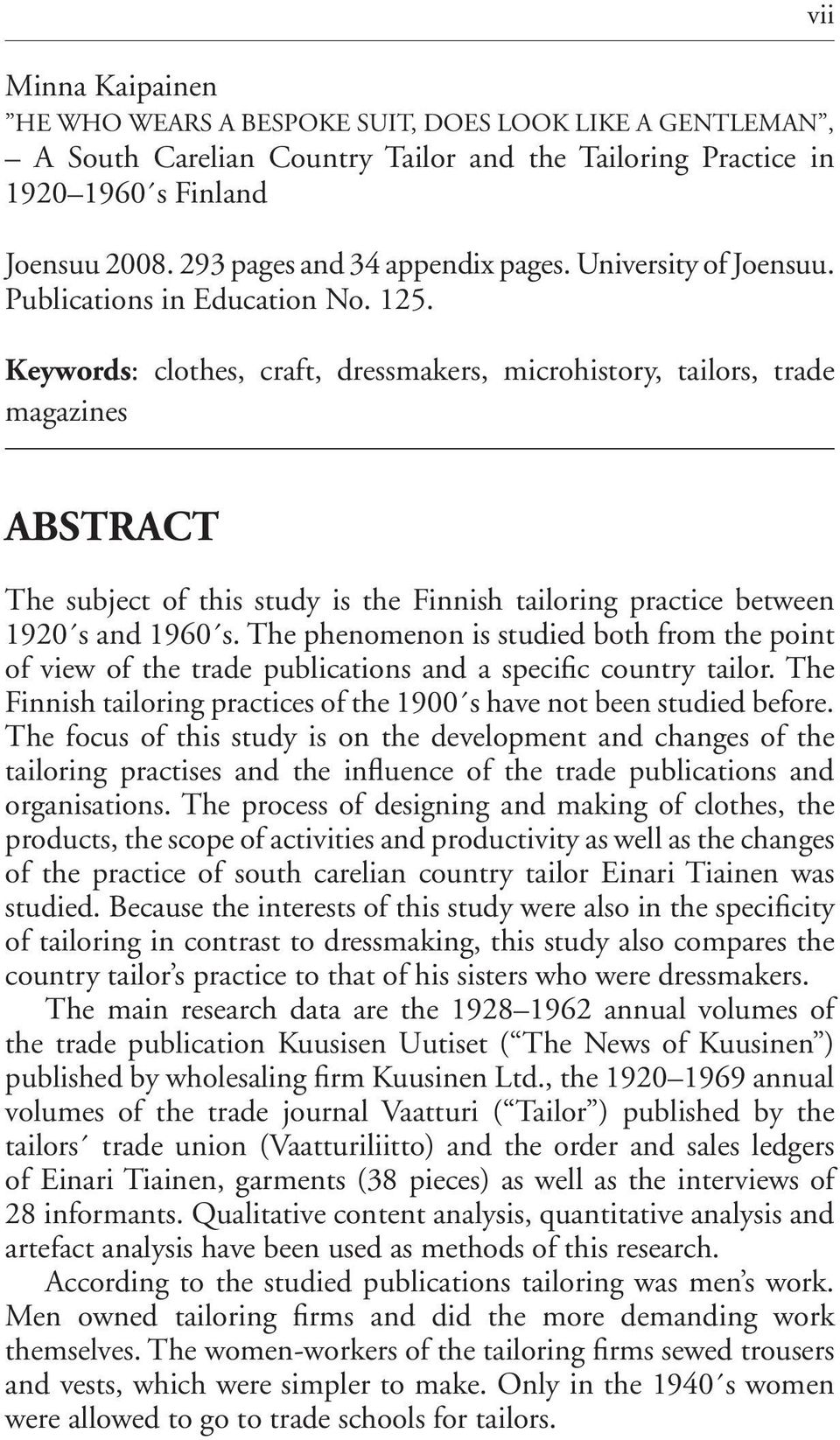 Keywords: clothes, craft, dressmakers, microhistory, tailors, trade magazines vii ABSTRACT The subject of this study is the Finnish tailoring practice between 1920 s and 1960 s.