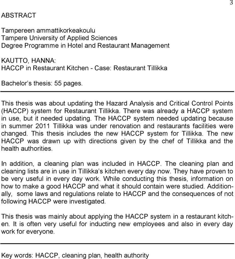 There was already a HACCP system in use, but it needed updating. The HACCP system needed updating because in summer 2011 Tillikka was under renovation and restaurants facilities were changed.