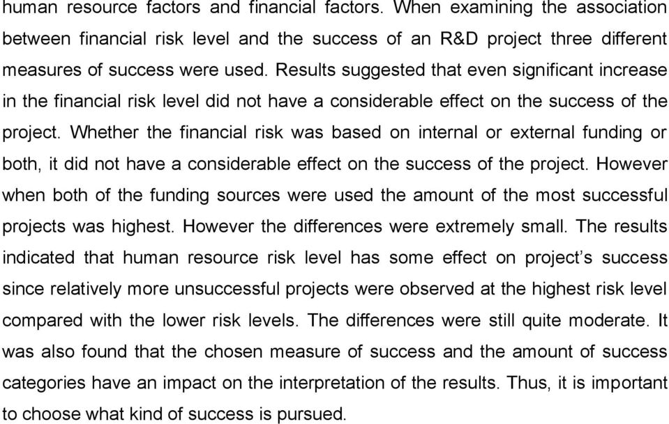 Whether the financial risk was based on internal or external funding or both, it did not have a considerable effect on the success of the project.