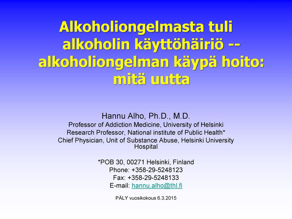 Public Health* Chief Physician, Unit of Substance Abuse, Helsinki University Hospital *POB 30, 00271