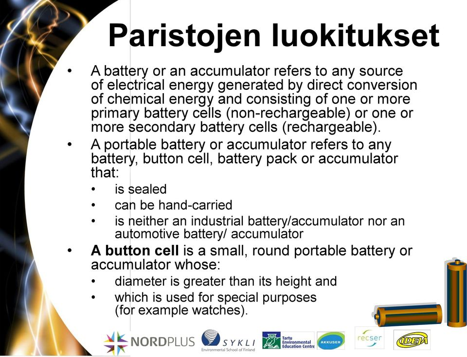 A portable battery or accumulator refers to any battery, button cell, battery pack or accumulator that: is sealed can be hand-carried is neither an industrial