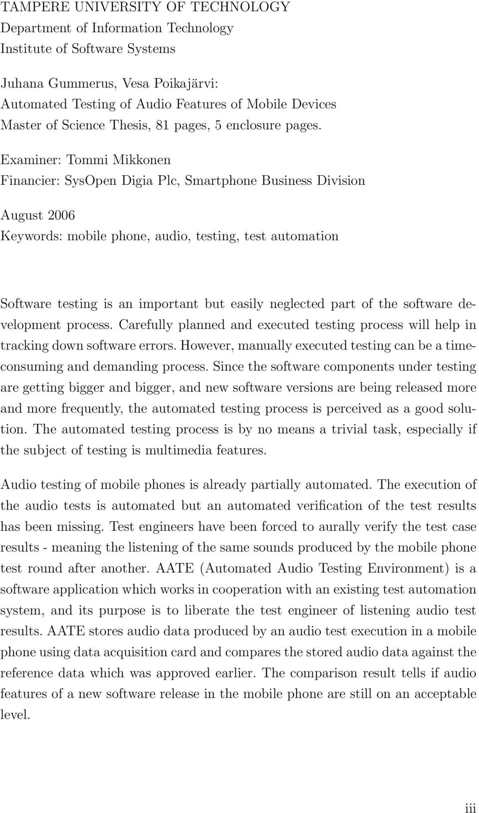 Examiner: Tommi Mikkonen Financier: SysOpen Digia Plc, Smartphone Business Division August 2006 Keywords: mobile phone, audio, testing, test automation Software testing is an important but easily