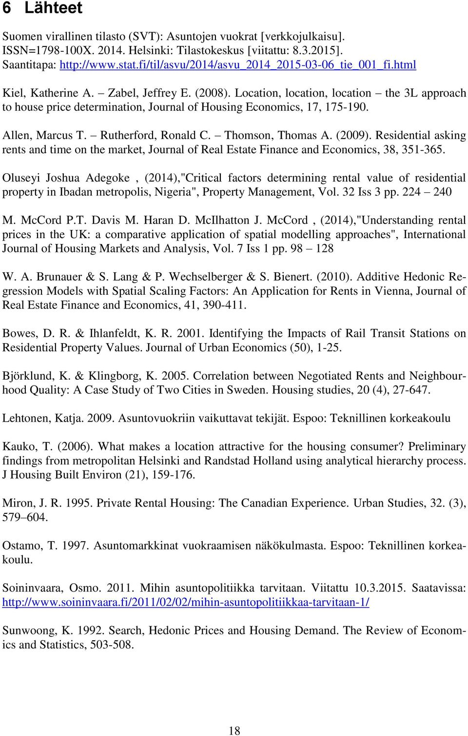 Location, location, location the 3L approach to house price determination, Journal of Housing Economics, 17, 175-190. Allen, Marcus T. Rutherford, Ronald C. Thomson, Thomas A. (2009).