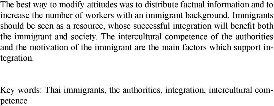 Immigrants should be seen as a resource, whose successful integration will benefit both the immigrant and society.