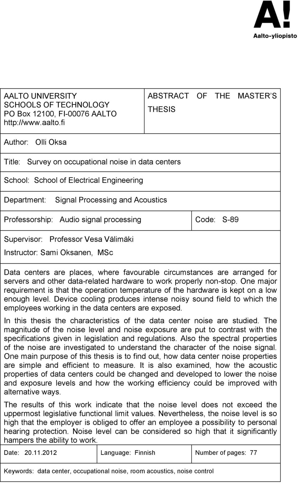 Professorship: Audio signal processing Code: S-89 Supervisor: Professor Vesa Välimäki Instructor: Sami Oksanen, MSc Data centers are places, where favourable circumstances are arranged for servers