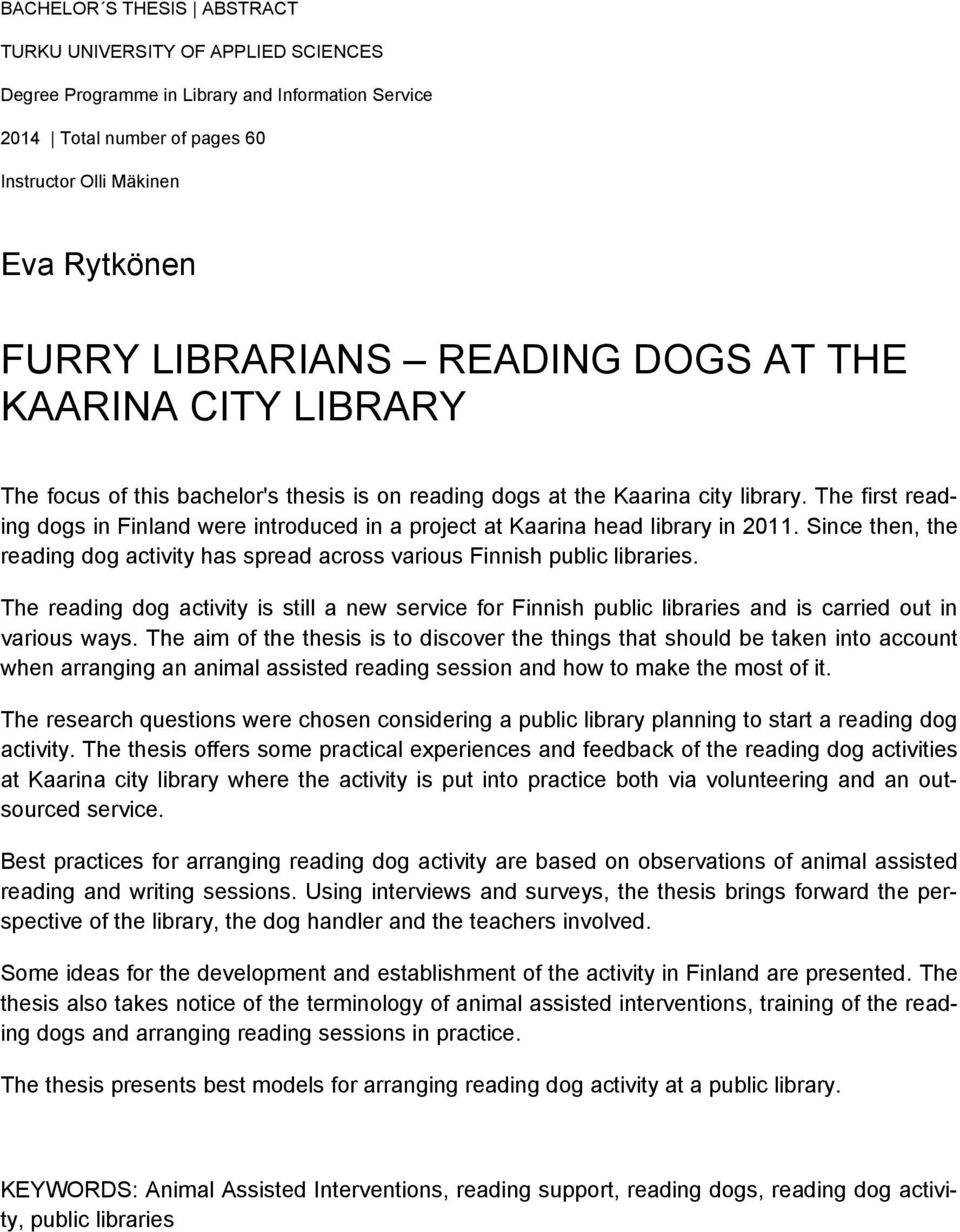 The first reading dogs in Finland were introduced in a project at Kaarina head library in 2011. Since then, the reading dog activity has spread across various Finnish public libraries.