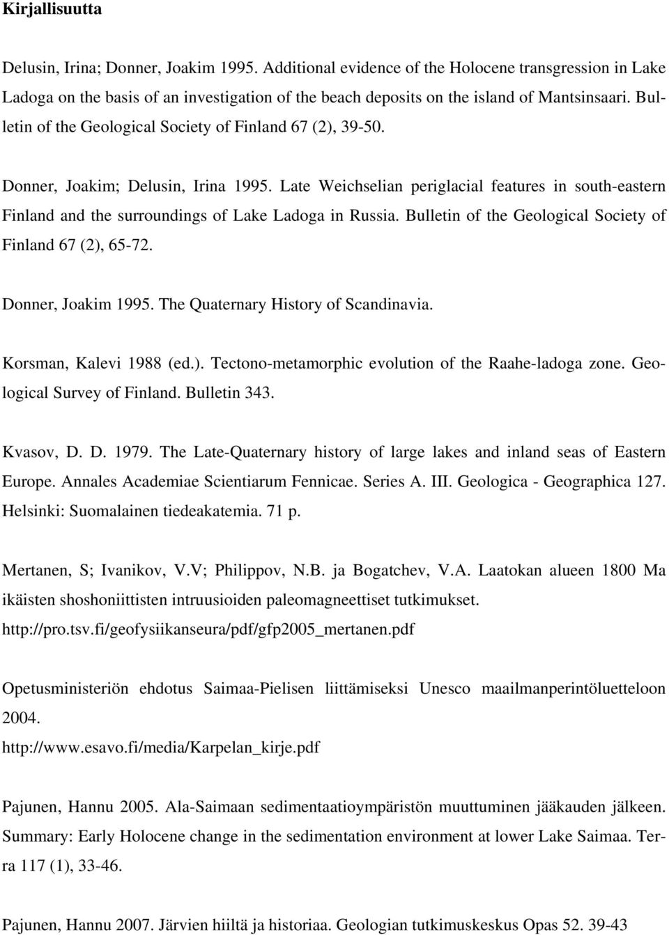 Bulletin of the Geological Society of Finland 67 (2), 39-50. Donner, Joakim; Delusin, Irina 1995.